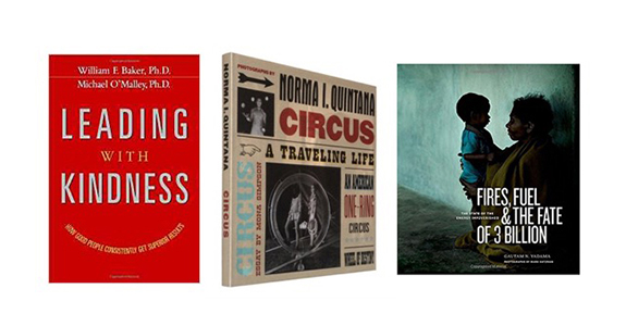 image of books Leading With Kindness by William F. Baker, Ph.D. and Michael O'Malley Ph.D., Circus A Traveling Life by Norma I. Quintana and Fires, Fuel & The Fate of 3 Billion by Gautam N. Yadama