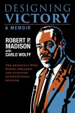 The cover of the book Designing Victory: The Architect Who Dared, Dreamed, and Achieved International Acclaim Robert P. Madison & Carlo Wolff, featuring an artist's portrait of Robert Madison