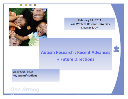 February 23, 2011 Case Western Reserve University Cleveland, OH Autism Research: Recent Advances and Future Directions Andy Shih, Ph.D. VP, Scientific Affairs One Strong