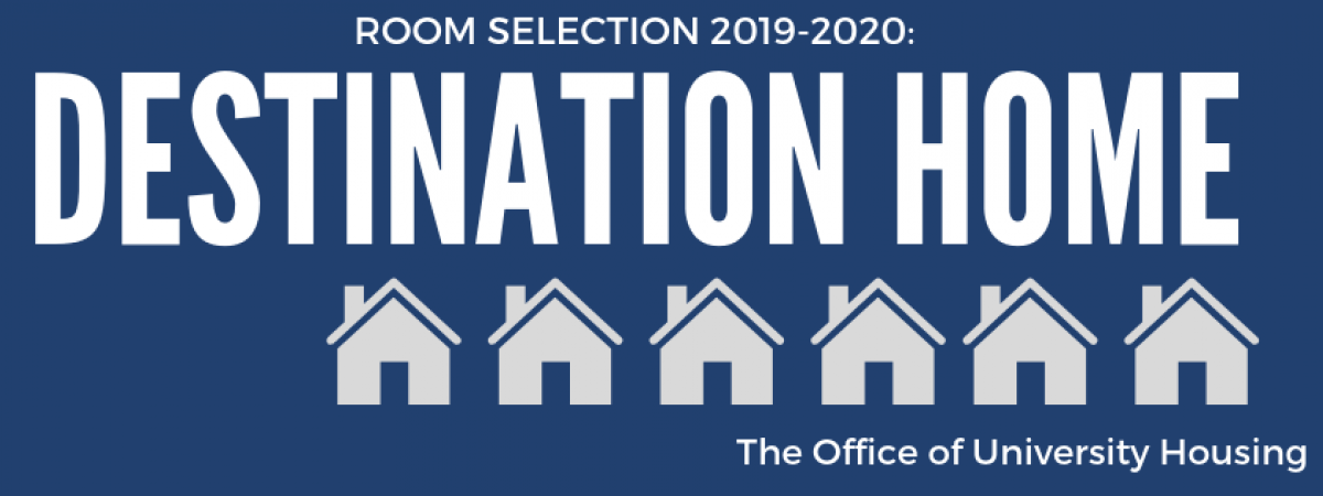 Room Selection 2019-2020: Destination Home, The Office of University Housing