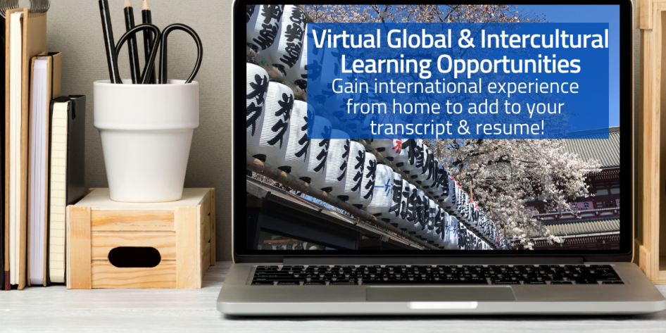 Virtual Global & Intercultural Learning Opportunities - Gain international experience from home to add to your transcript and resume! Shows a picture of a laptop on a desk