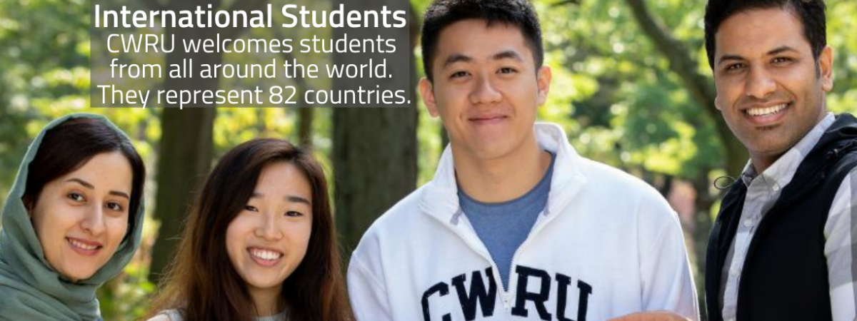 International Students/ CWRU welcomes students from around the world. They represent 82 different countries