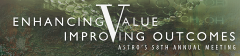 Image that says Enhancing Value Improving Outcomes Astro's 58th Annual Meeting