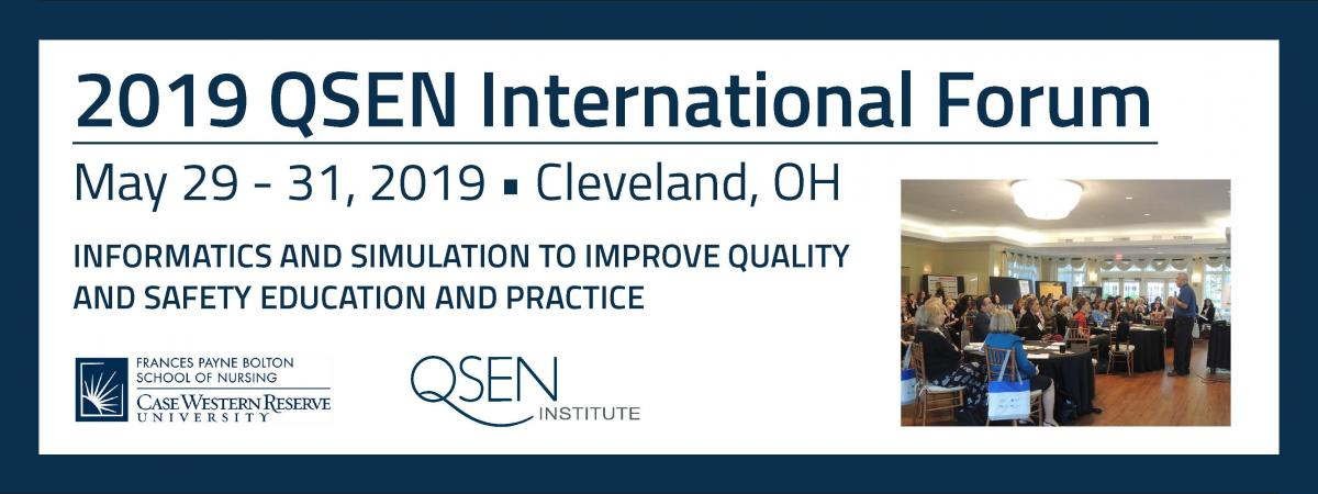 Banner announcing the 2019 QSEN International Forum, taking place in Cleveland, Ohio, on May 29 through May 31, 2019.  The event is sponsored by the QSEN Institute and the Frances Payne Bolton School of Nursing at Case Western Reserve University in Cleveland, Ohio.