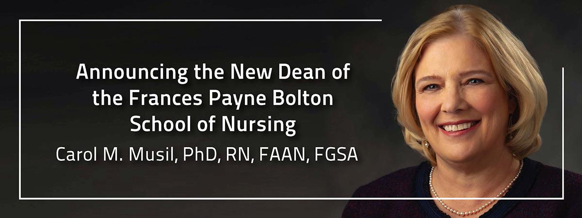 "Picture of Carol M. Musil with the message, ""Announcing the New Dean of the Frances Payne Bolton School of Nursing Carol M. Musil, PhD, RN, FAAN, FGSA."""