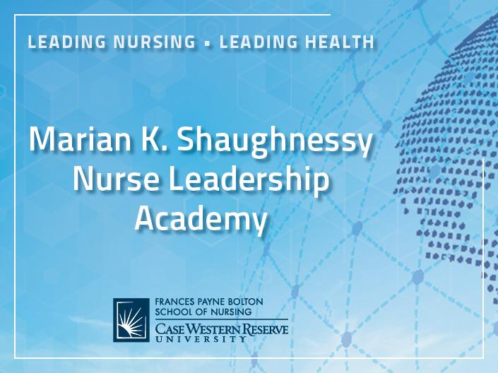 "A banner image with the message, ""Leading Nursing, Leading Health. The Marian K. Shaughnessy Nurse Leadership Academy at the Frances Payne Bolton School of Nursing at Case Western Reserve University in Cleveland, Ohio."""