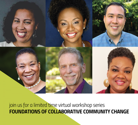 "Collage of headshots. Text ""Join us for a limited time virtual workshop series  Foundations of Collaborative Community Change."
