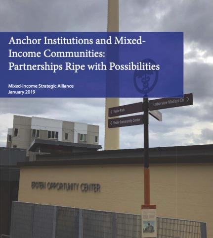 Anchor Institutions and Mixed-Income Communities: Partnerships Ripe with Possibilities. Mixed-Income Strategic Alliance January 2019