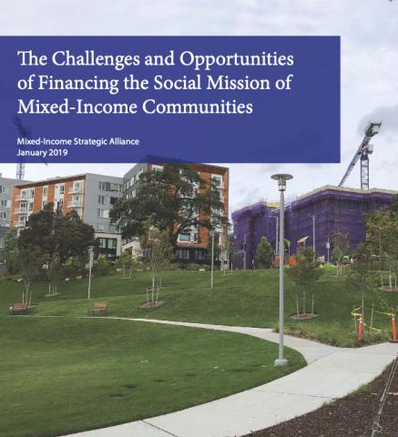 The Challenges and Opportunities of Financing the Social Mission of Mixed-Income Communities. Mixed-Income Strategic Alliance January 2019