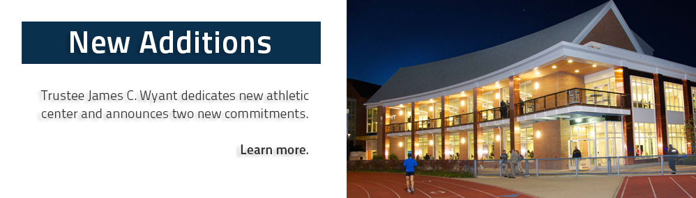 Trustee James C. Wyant dedicates new athletic center and announces two new commitments. Learn more.