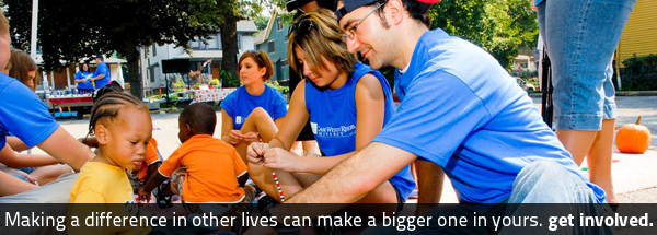 Making a difference in other lives can make a bigger one in yours. Get involved.