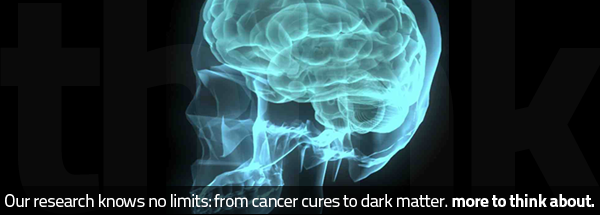 Our research knows no limits: from cancer cures to dark matter. More to think about.
