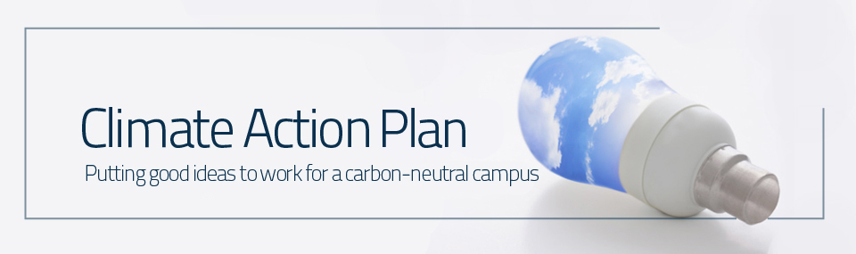 Climate Action Plan, Putting good ideas to work for a carbon-neutral campus