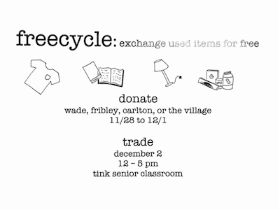 freecycle: exchange used items for free, donate, wade, fribley, carlton, or the village, 11/28 to 12/1, trade, december 2, 12-5pm, tink senior classrom